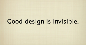 Good Design is Invisible