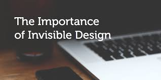 Importance of Invisible Design